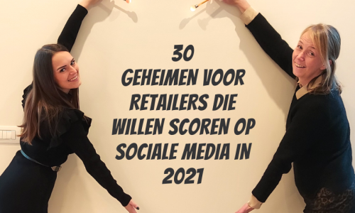 30 geheimen voor retailers die willen scoren op sociale media in 2021